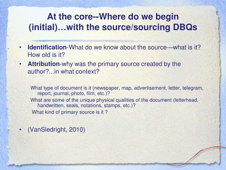 At the core--Where do we begin (initial)…with the source/sourcing DBQs