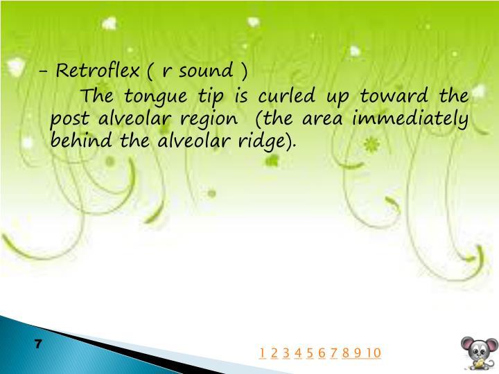- Retroflex ( r sound )