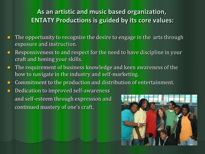 As an artistic and music based organization entaty productions is guided by its core values