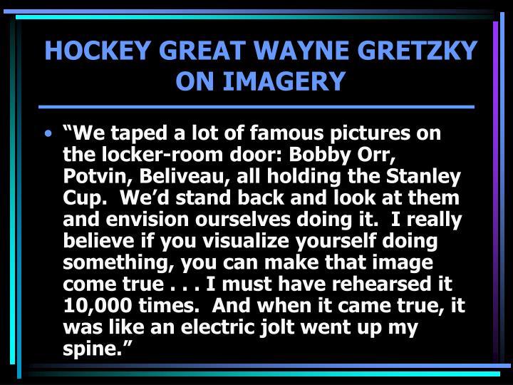 HOCKEY GREAT WAYNE GRETZKY ON IMAGERY