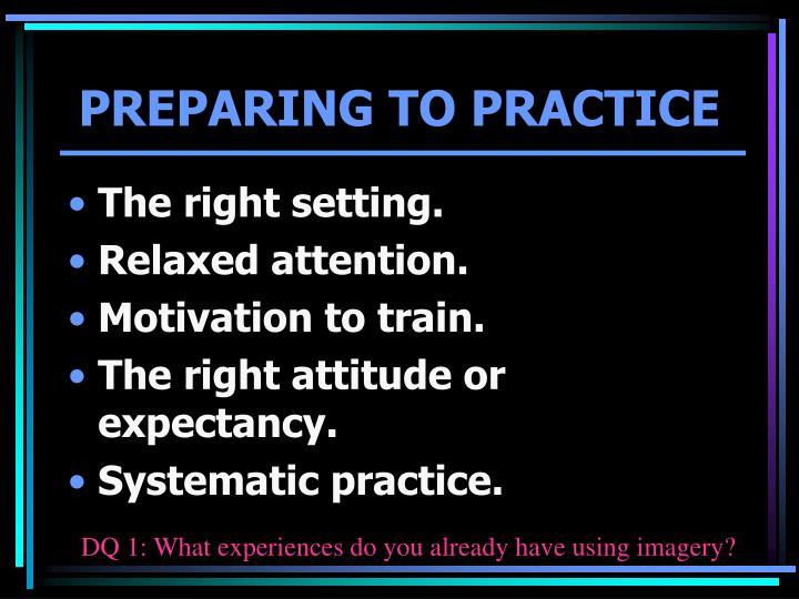 PREPARING TO PRACTICE