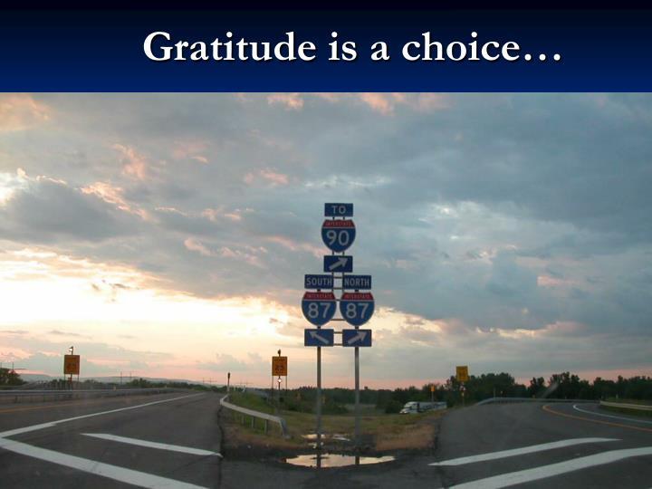 Gratitude is a choice…