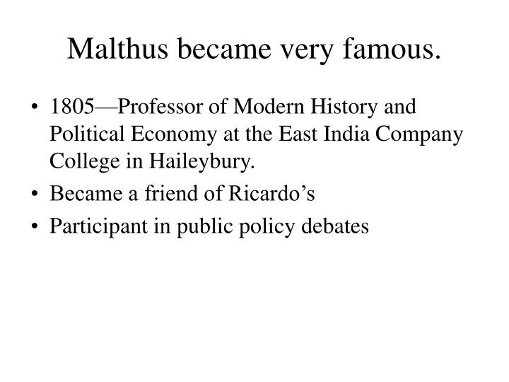 Malthus became very famous.