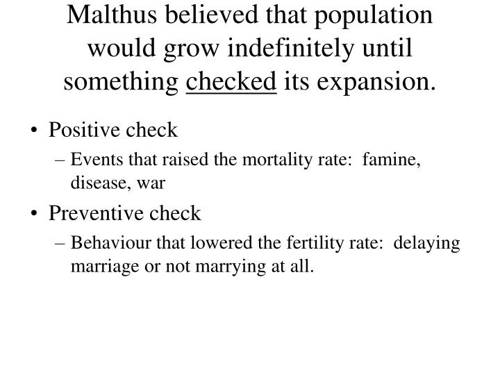 Malthus believed that population would grow indefinitely until something