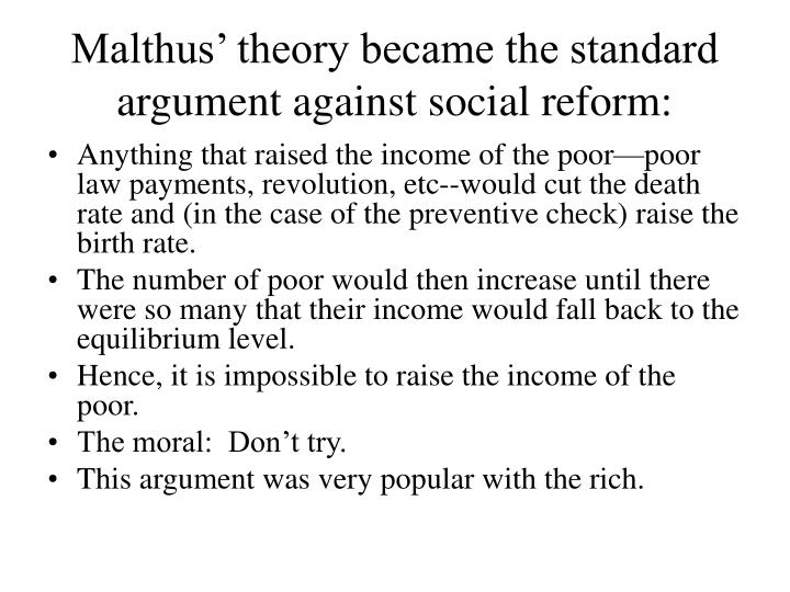 Malthus' theory became the standard argument against social reform:
