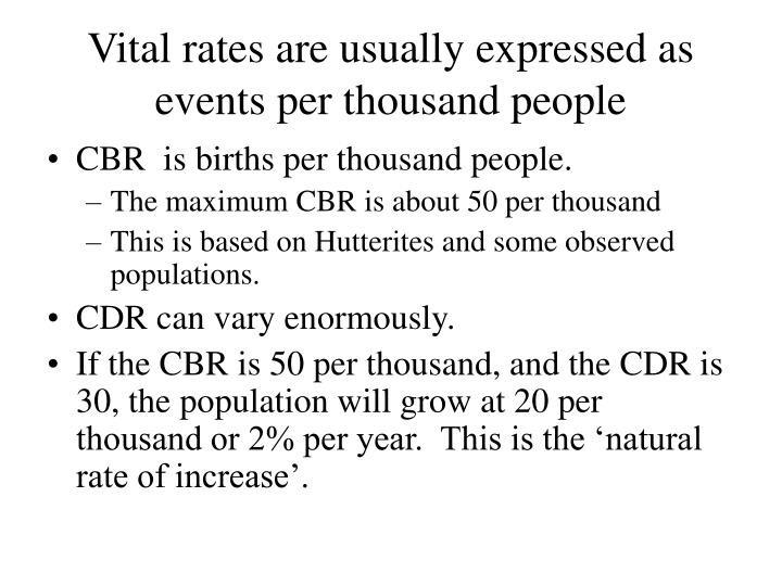 Vital rates are usually expressed as events per thousand people