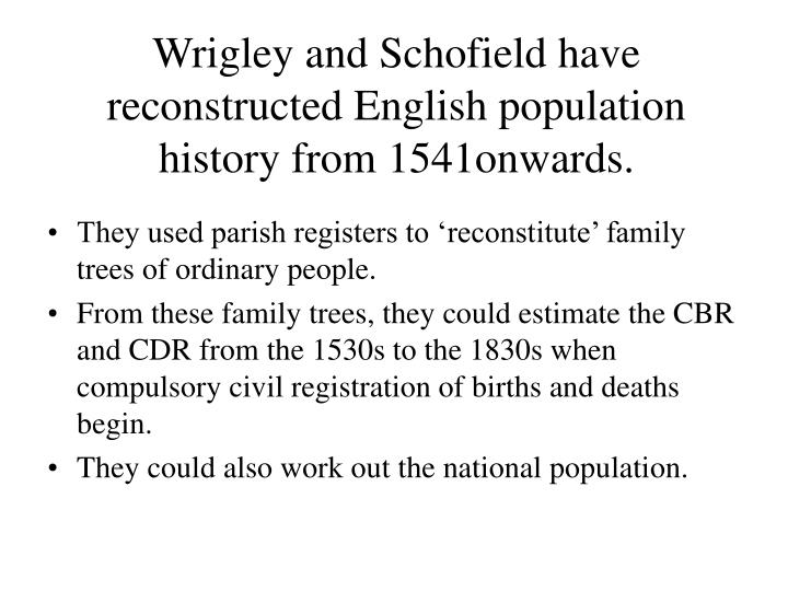 Wrigley and Schofield have reconstructed English population history from 1541onwards.