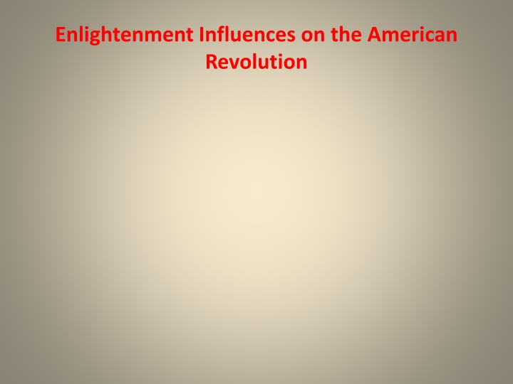 Enlightenment Influences on the American Revolution