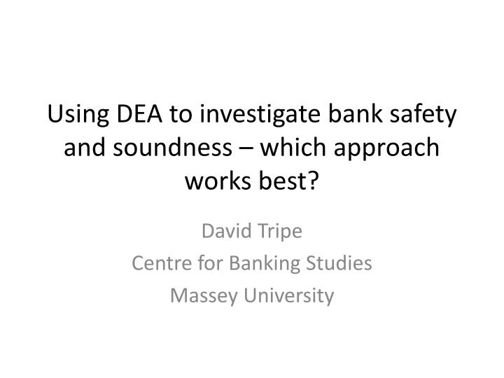 using dea to investigate bank safety and soundness which approach works best n.