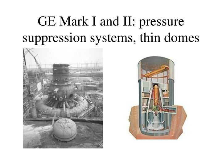 GE Mark I and II: pressure suppression systems, thin domes