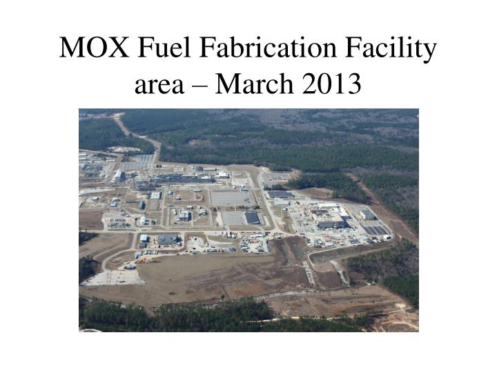 MOX Fuel Fabrication Facility area – March 2013