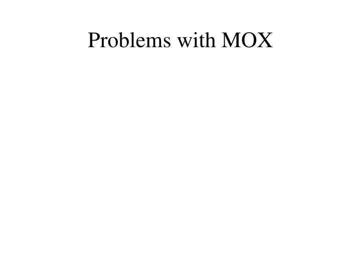 Problems with MOX