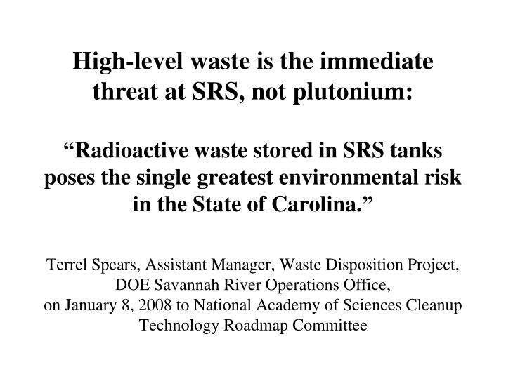 High-level waste is the immediate threat at SRS, not plutonium: