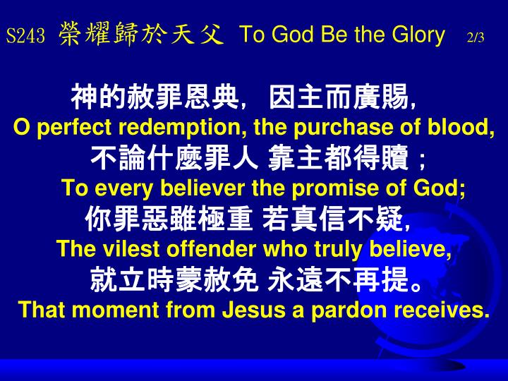 S243 t o god be the glory 2 3