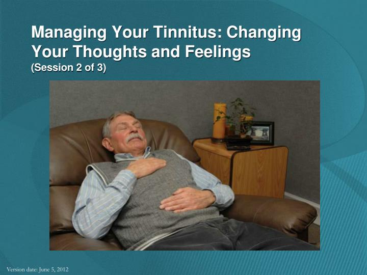 Managing your tinnitus changing your thoughts and feelings session 2 of 3