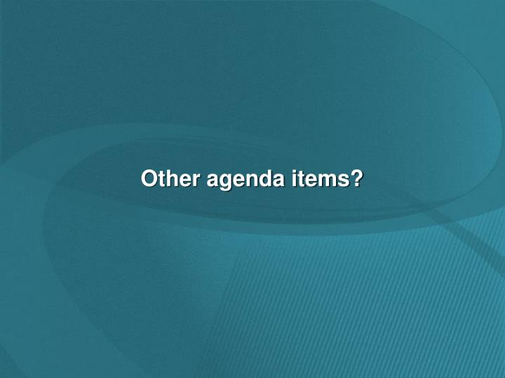 Other agenda items?