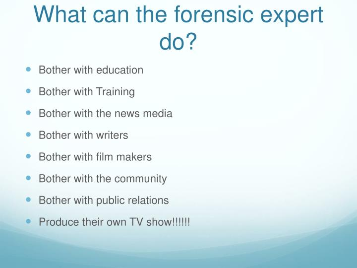 What can the forensic expert do?