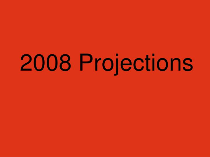 2008 Projections