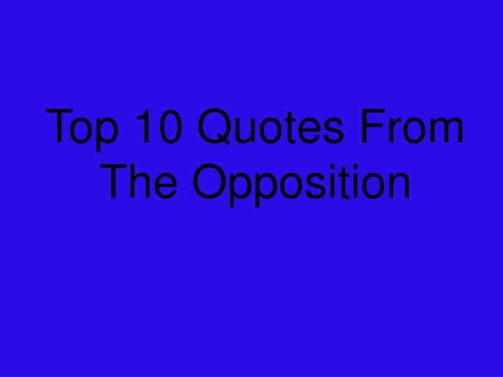 Top 10 Quotes From The Opposition
