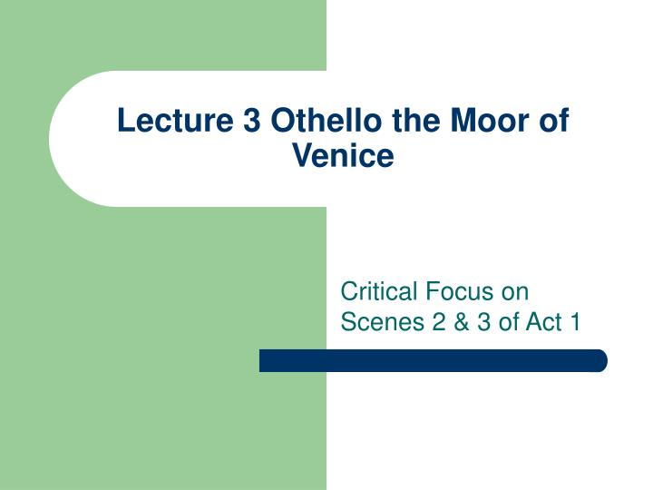 PPT - Lecture 3 Othello the Moor of Venice PowerPoint Presentation