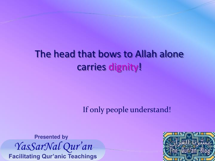 The head that bows to Allah alone