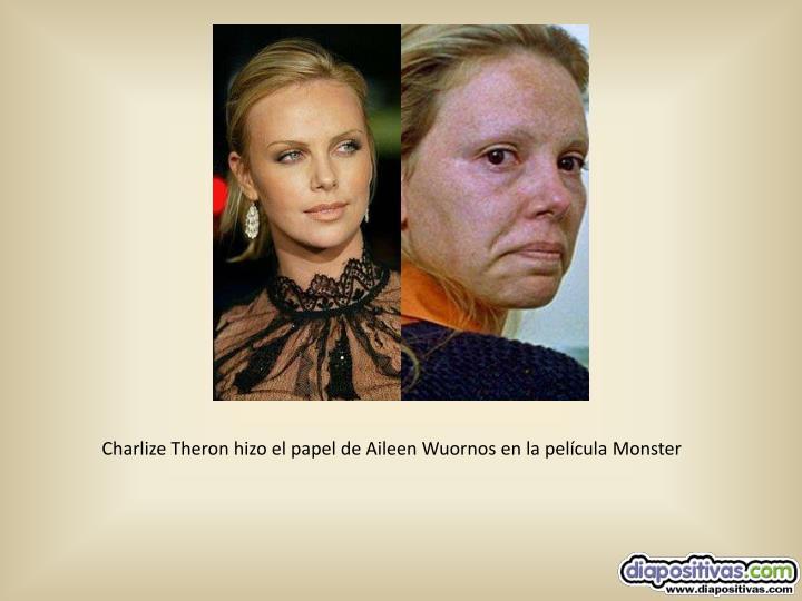 Charlize Theron hizo el papel de Aileen Wuornos en la película Monster