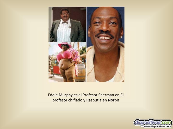 Eddie Murphy es el Profesor Sherman en El profesor chiflado y Rasputia en Norbit
