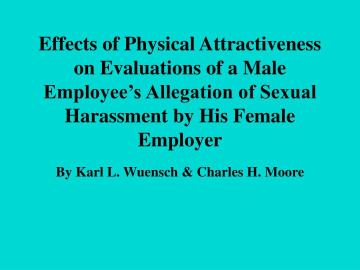 Effects of Physical Attractiveness on Evaluations of a Male Employee's Allegation of Sexual Harass...