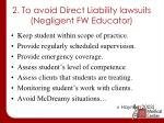2 to avoid direct liability lawsuits negligent fw educator