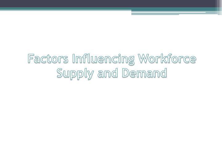 Factors Influencing Workforce Supply and Demand