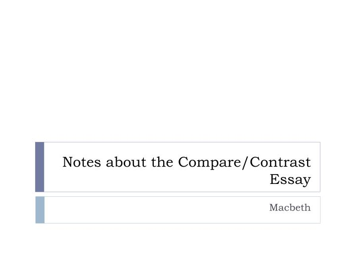 compare and contrast essay for macbeth Compare and contrast essay on king lear and macbeth shakespeare had written many plays in his life time, some of them included various tragedies which included king lear and macbeth all of shakespeare's plays had a theme which was used to help the story's plot to advance further, making events much more interesting.