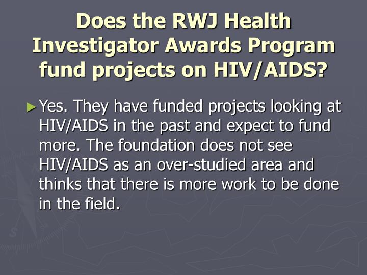Does the RWJ Health Investigator Awards Program fund projects on HIV/AIDS?