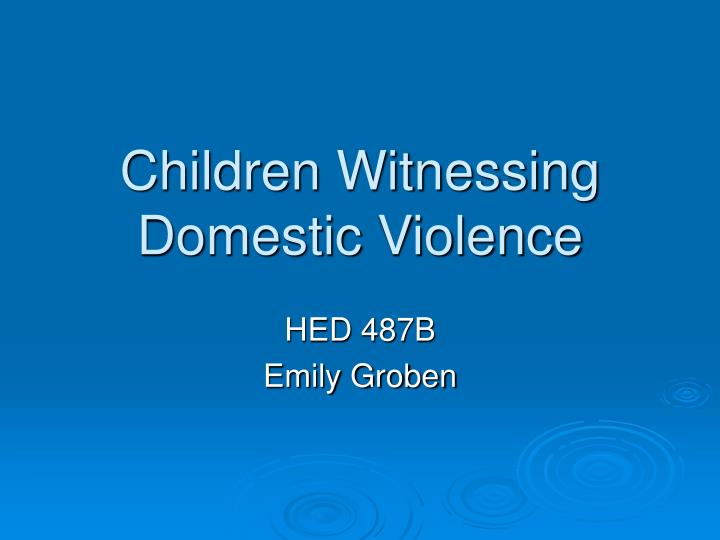 analysis of child witness to domestic Based on this analysis, there are four principles that should guide legal approaches to child exposure first, child witnessing of domestic violence must because of the growing awareness in the mental health community that exposure of children to domestic violence constitutes a widespread public.