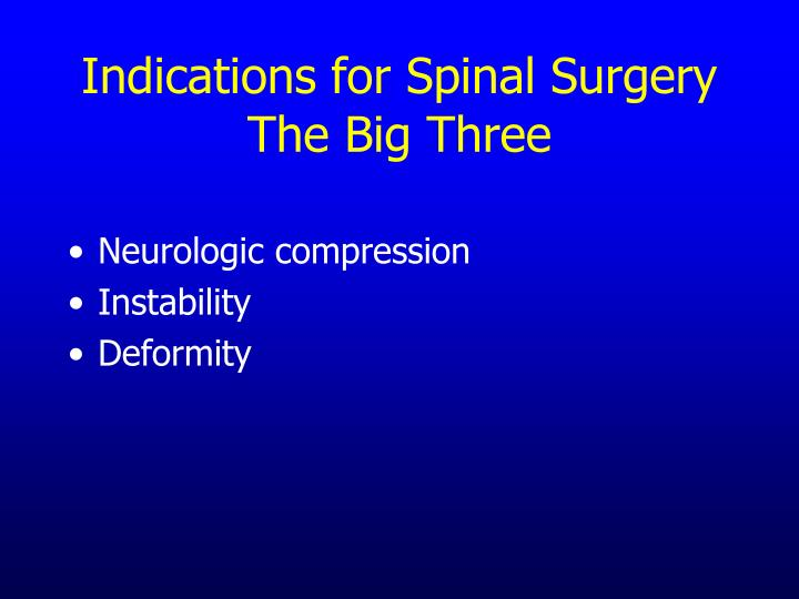 Indications for spinal surgery the big three