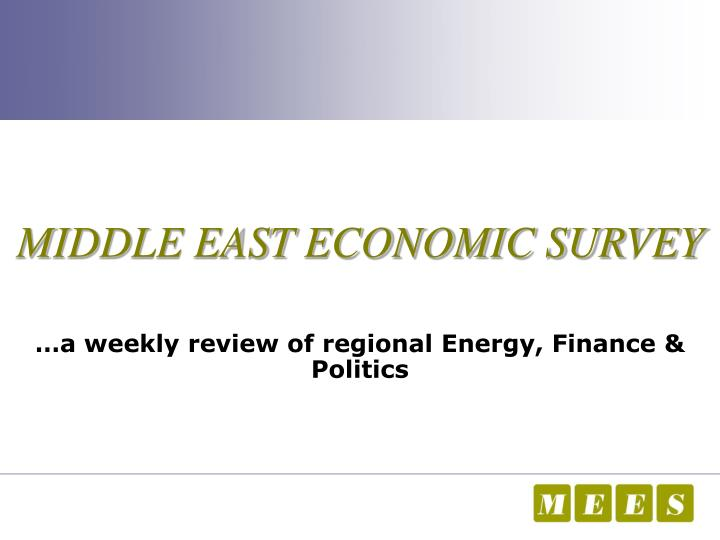 Middle east economic survey a weekly review of regional energy finance politics