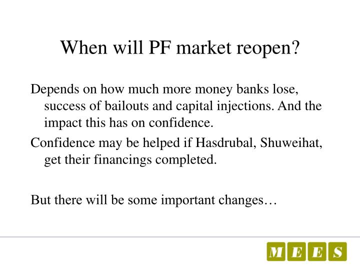 When will PF market reopen?
