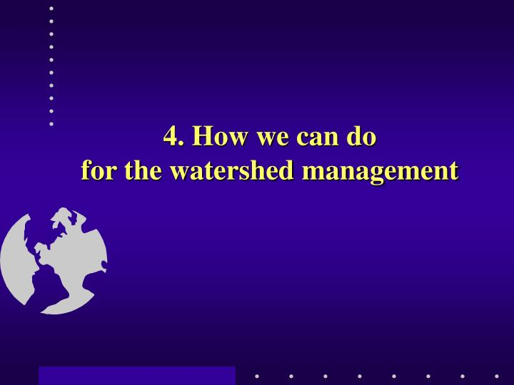 4 how we can do for the watershed management n.