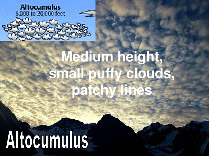 Medium height, small puffy clouds, patchy lines
