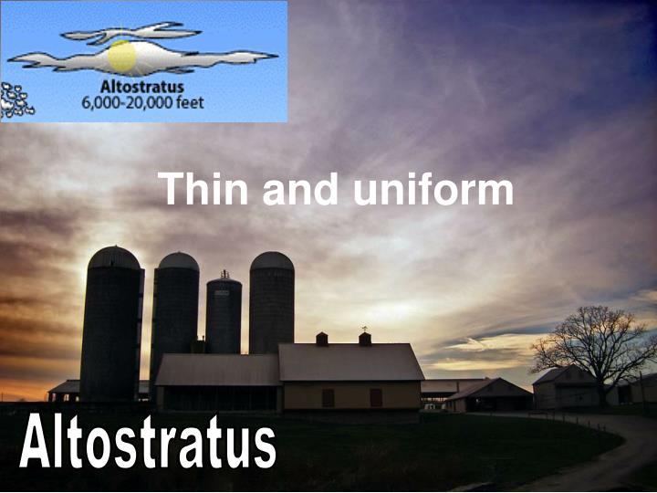 Thin and uniform