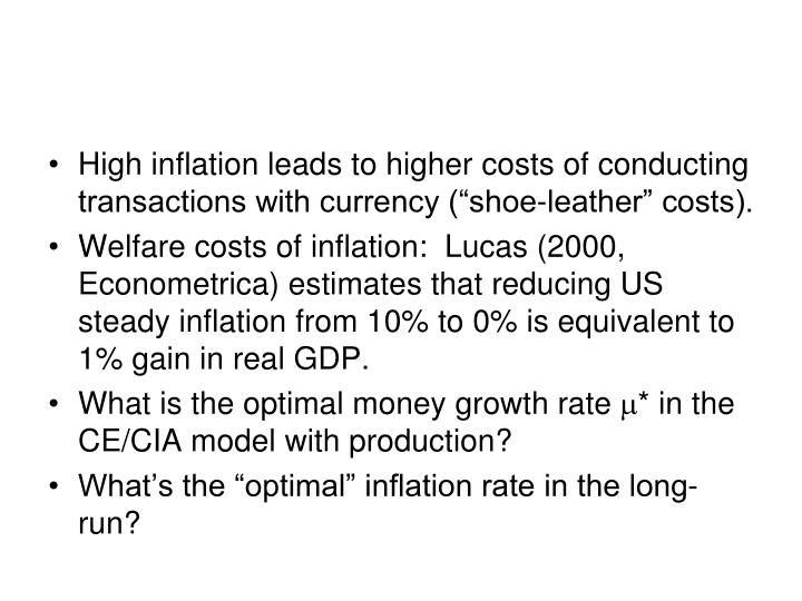 "High inflation leads to higher costs of conducting transactions with currency (""shoe-leather"" costs)."