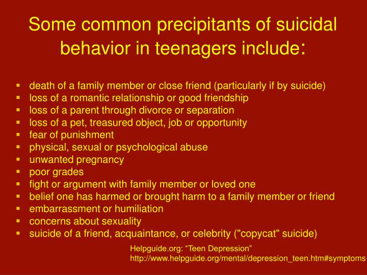 Some common precipitants of suicidal behavior in teenagers include