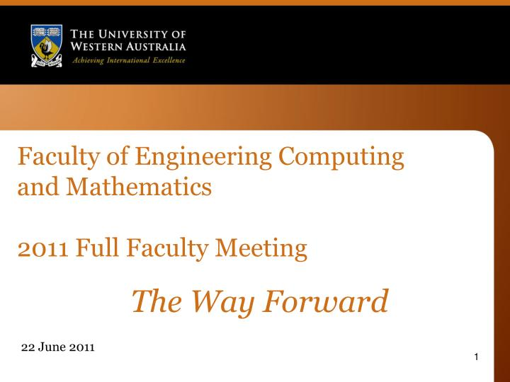 faculty of engineering computing and mathematics 2011 full faculty meeting n.