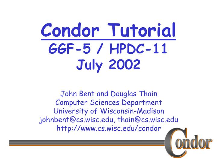 condor tutorial ggf 5 hpdc 11 july 2002 n.