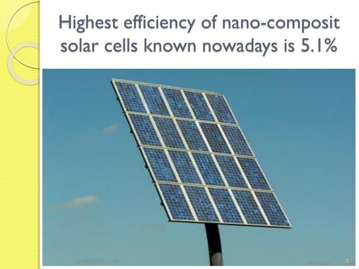 Highest efficiency of nano composit solar cells known nowadays is 5 1