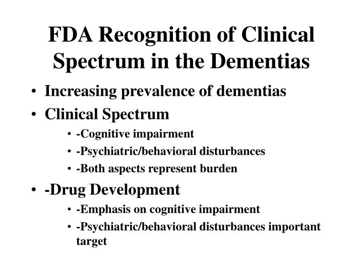 Fda recognition of clinical spectrum in the dementias