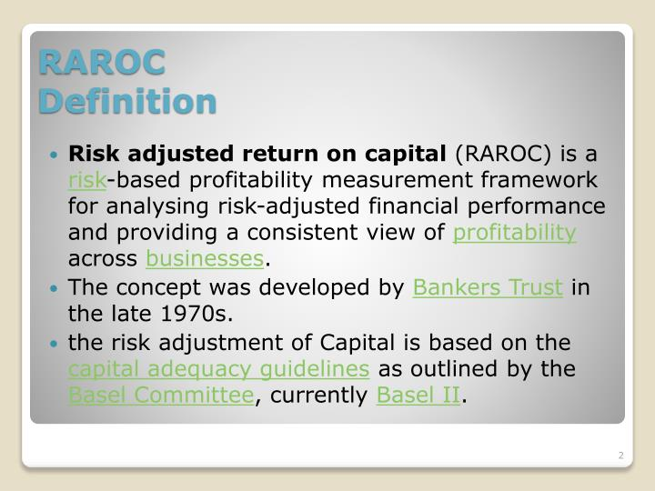 application of raroc model in bank system Raroc or risk adjusted return on capital employed is a common approach to compute expected return on capital employed this is an effective mode of finding the expected return on assets employed.
