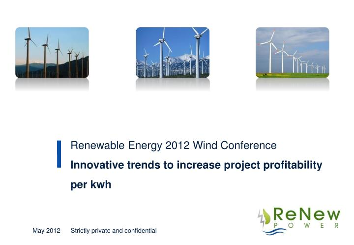 renewable energy 2012 wind conference innovative trends to increase project profitability per kwh n.