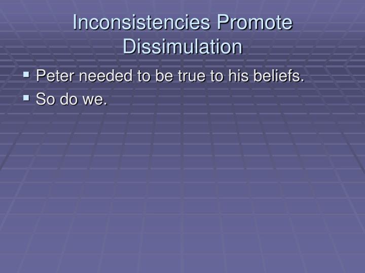 Inconsistencies Promote Dissimulation