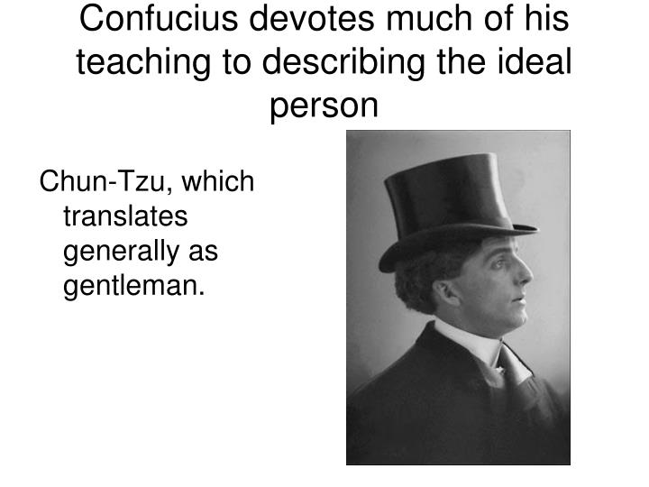 Confucius devotes much of his teaching to describing the ideal person