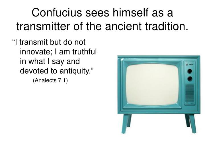 Confucius sees himself as a transmitter of the ancient tradition.